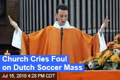 Church Cries Foul on Dutch Soccer Mass