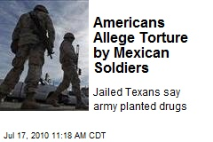 Americans Allege Torture by Mexican Soldiers