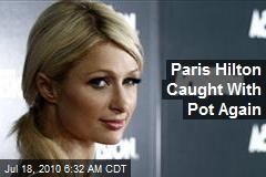 Paris Hilton Caught With Pot Again