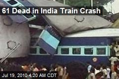 61 Dead in India Train Crash