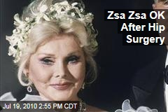 Zsa Zsa OK After Hip Surgery