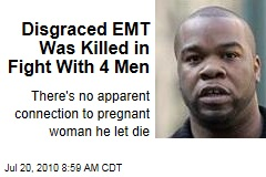 Disgraced EMT Was Killed in Fight With 4 Men