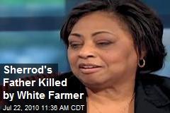 Sherrod's Father Killed by White Farmer