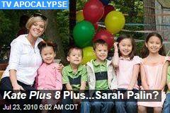 Kate Plus 8 Plus...Sarah Palin?