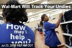 Wal-Mart Will Track Your Undies