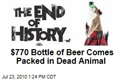 $770 Bottle of Beer Comes Packed in Dead Animal