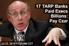 17 TARP Banks Paid Execs Billions: Pay Czar
