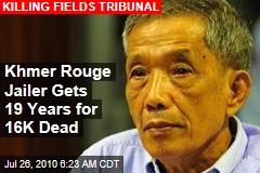 Khmer Rouge Jailer Gets 19 Years for 16K Dead