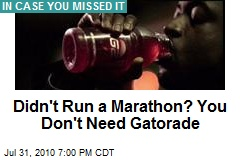 Didn't Run a Marathon? You Don't Need Gatorade