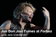 Jon Bon Jovi Fumes at Forbes