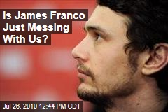 Is James Franco Just Messing With Us?