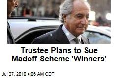 Trustee Plans to Sue Madoff Scheme 'Winners'