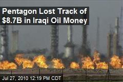 Pentagon Lost Track of $8.7B in Iraqi Oil Money