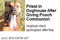 Priest in Doghouse After Giving Pooch Communion