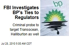 FBI Investigates BP's Ties to Regulators