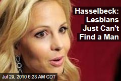 Hasselbeck: Lesbians Just Can't Find a Man