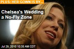 Chelsea's Wedding a No-Fly Zone