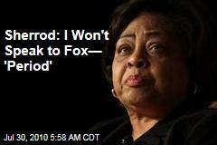 Sherrod: I Won't Speak to Fox— 'Period'