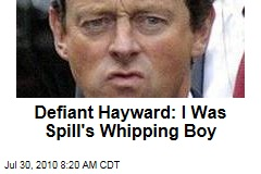 Defiant Hayward: I Was Spill's Whipping Boy