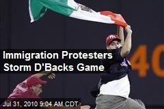 Immigration Protesters Storm D'Backs Game