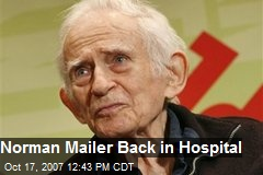Norman Mailer Back in Hospital