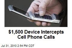 $1,500K Device Intercepts Cell Phone Calls