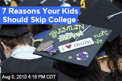 7 Reasons Your Kids Should Skip College