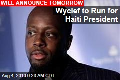 Wyclef to Run for Haiti President
