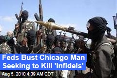 Feds Bust Chicago Man Seeking to Kill 'Infidels'
