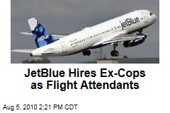 JetBlue Hires Ex-Cops as Flight Attendants