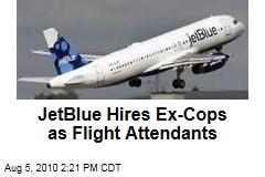 JetBlue Hires Ex-Cops as Flight Attendants