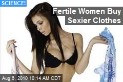 Fertile Women Buy Sexier Clothes
