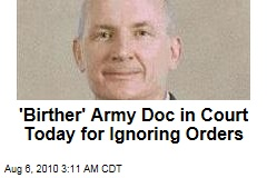'Birther' Army Doc in Court Today for Disobeying Orders