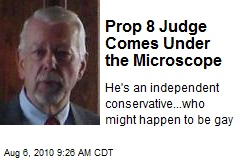 Prop 8 Judge Comes Under the Microscope