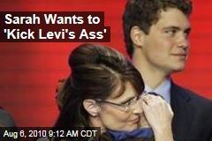 Sarah Wants to 'Kick Levi's Ass'