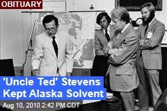 'Uncle Ted' Stevens Kept Alaska Solvent