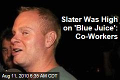 Slater Was High on 'Blue Juice': Co-Workers