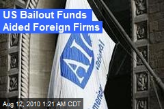 US Bailout Funds Aided Foreign Firms