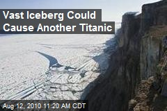 Massive Ice Island Could Cause Another Titanic