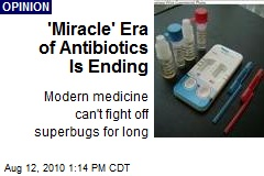 'Miracle' Era of Antibiotics Is Ending