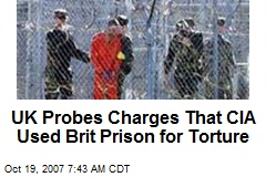 UK Probes Charges That CIA Used Brit Prison for Torture