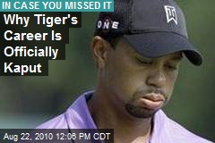 Why Tiger's Career Is Officially Kaput