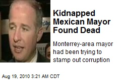 Kidnapped Mexican Mayor Found Dead