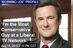 'I'm the Most Conservative Guy at a Liberal TV Network'