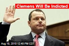 Clemens Will Be Indicted