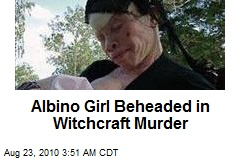 Albino Girl Beheaded in Witchcraft Murder