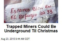 Trapped Miners Could Be Underground Til Christmas