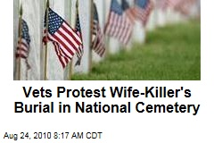 Vets Protest Wife-Killer's Burial in National Cemetery