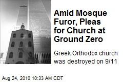 Amid Mosque Furor, Pleas for Church at Ground Zero