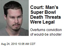 Court: Man's Super Bowl Death Threats Were Legal